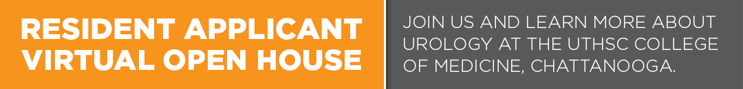 Resident applicant virtual open house. Join us and learn more about urology at the UTHSC College of medicine, Chattanooga.