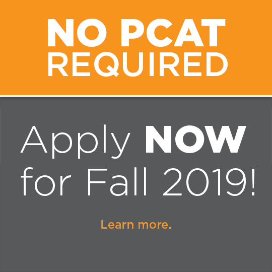 No PCAT required! Apply now for Fall 2019. Learn more.