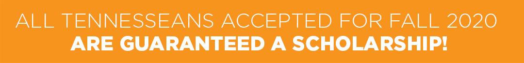 All Tennesseeans accepted for Fall 2020 guaranteed a scholarship. Click to learn more.
